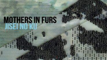 """Mothers in Furs – """"JISEI NO KU"""" (2015)"""